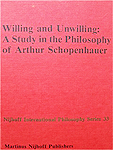 Willing and Unwilling: A Study in the Philosophy of Arthur Schopenhauer